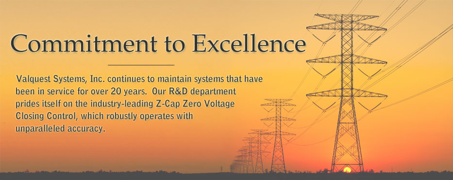 Commitment to Excellence - Valquest Systems, Inc. continues to maintain systems that have been in service for over 20 years.  Our R&D department prides itself on the industry-leading Z-Cap Zero Voltage Closing Control, which robustly operates with unparalleled accuracy.